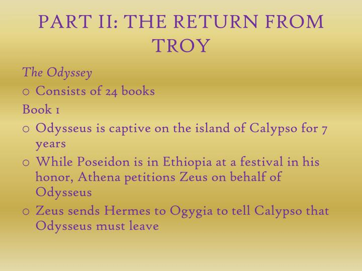 PART II: THE RETURN FROM TROY