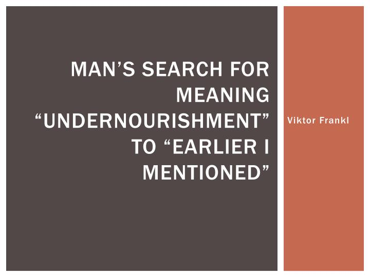 Man s search for meaning undernourishment to earlier i mentioned