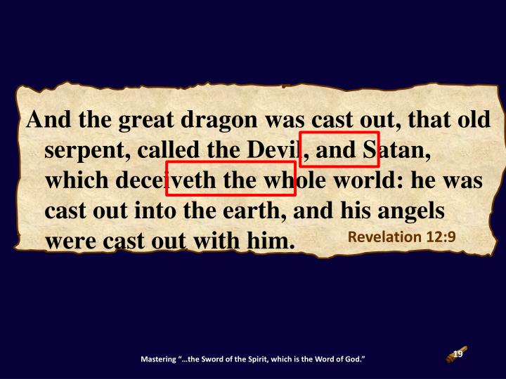 And the great dragon was cast out, that old serpent, called the Devil, and Satan, which