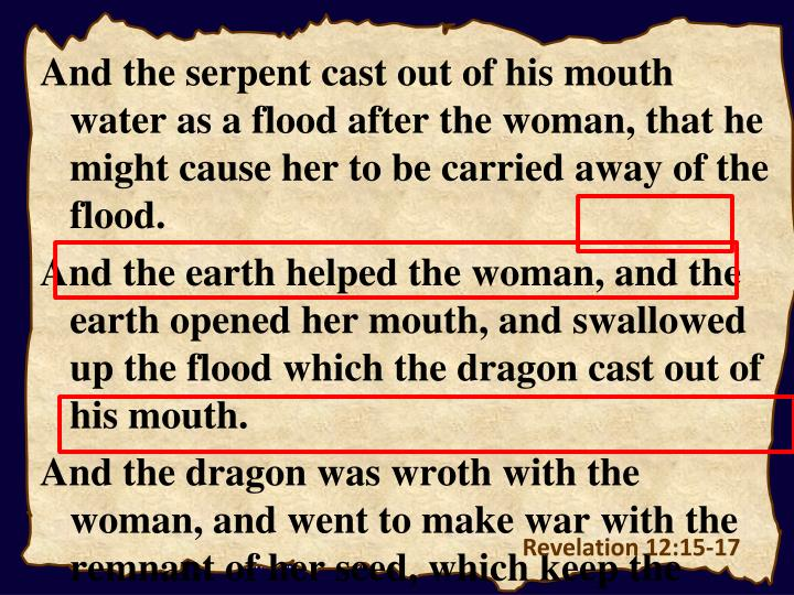 And the serpent cast out of his mouth water as a flood after the woman, that he might cause her to be carried away of the flood.