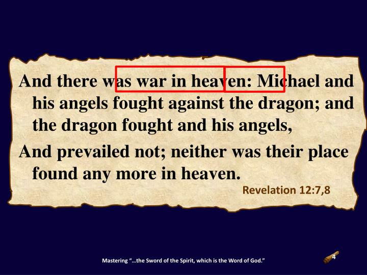 And there was war in heaven: Michael and his angels fought against the dragon; and the dragon fought and his angels,