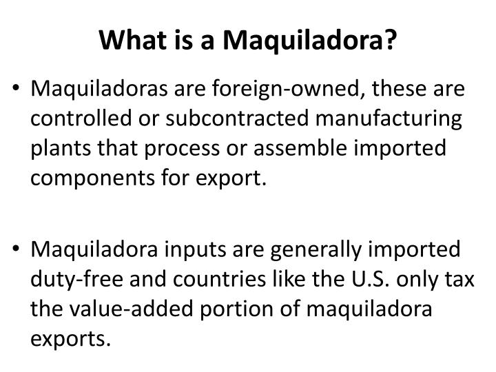 What is a Maquiladora?