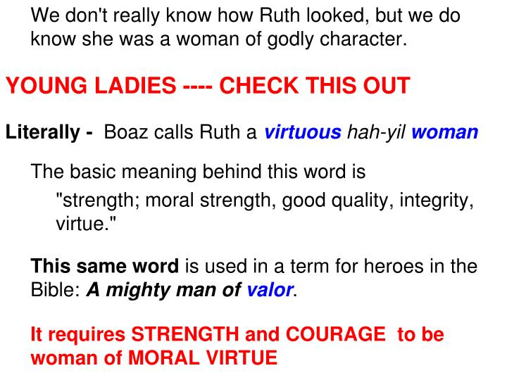 We don't really know how Ruth looked, but we do know she was a woman of godly character.