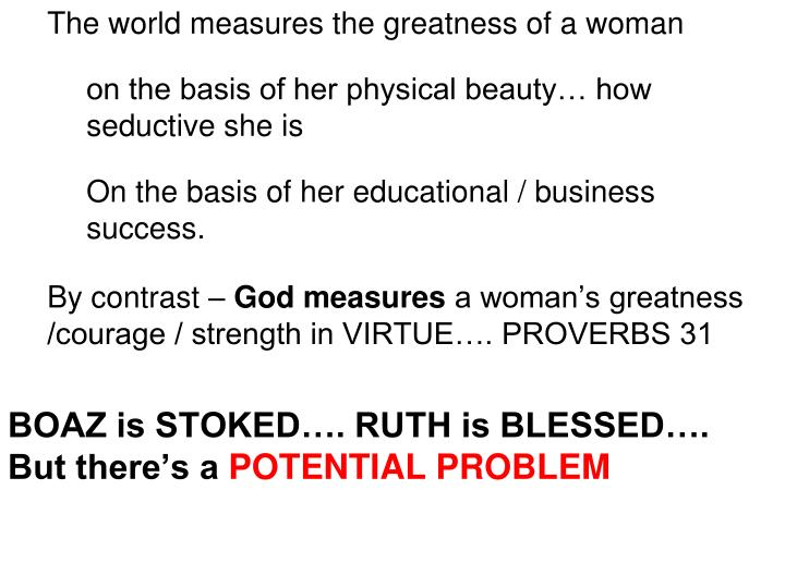 The world measures the greatness of a woman