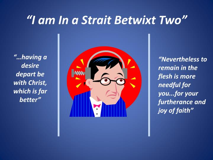 """I am In a Strait Betwixt Two"""