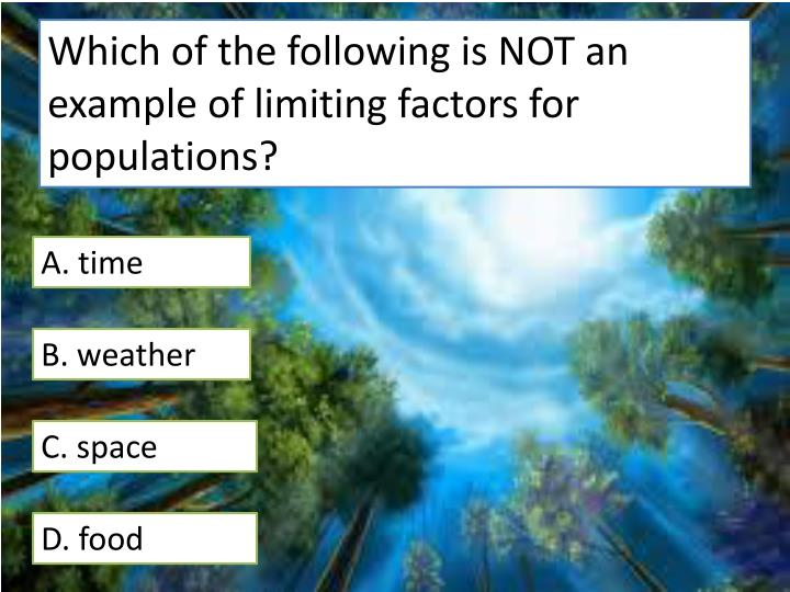 Which of the following is NOT an example of limiting factors for populations?