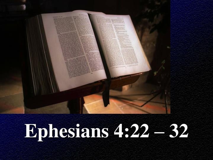 Ephesians 4:22 – 32