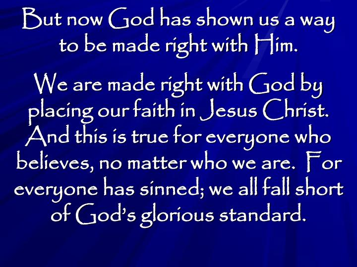 But now God has shown us a way to be made right with