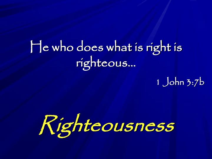 He who does what is right is