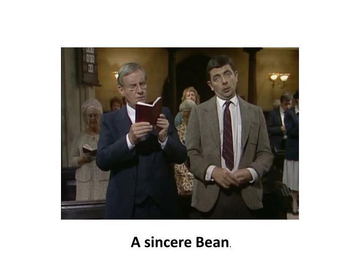 A sincere Bean