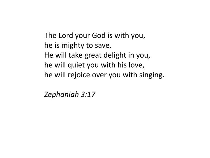 The Lord your God is with you,