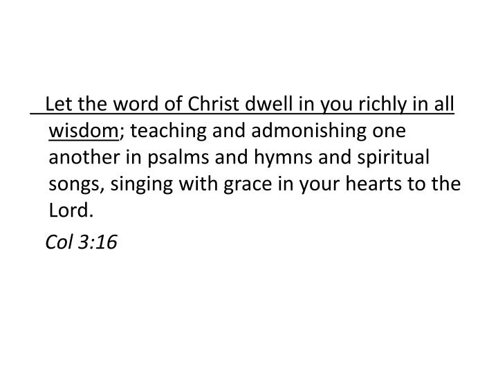 Let the word of Christ dwell in you richly in all wisdom