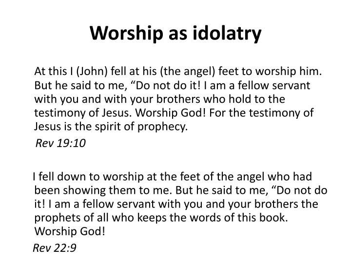 Worship as idolatry