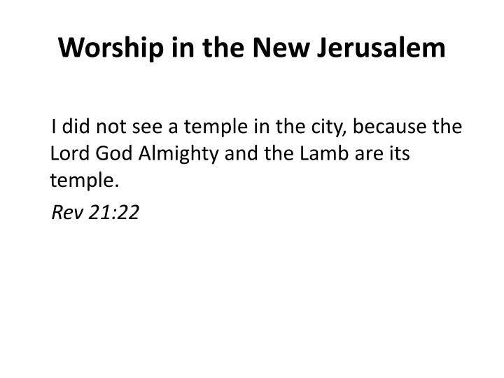 Worship in the New Jerusalem