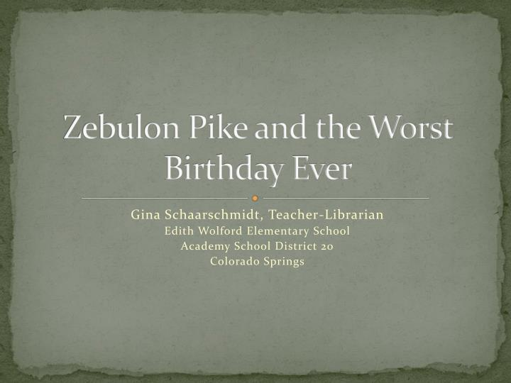 Zebulon pike and the worst birthday ever