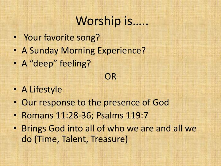 Worship is…..