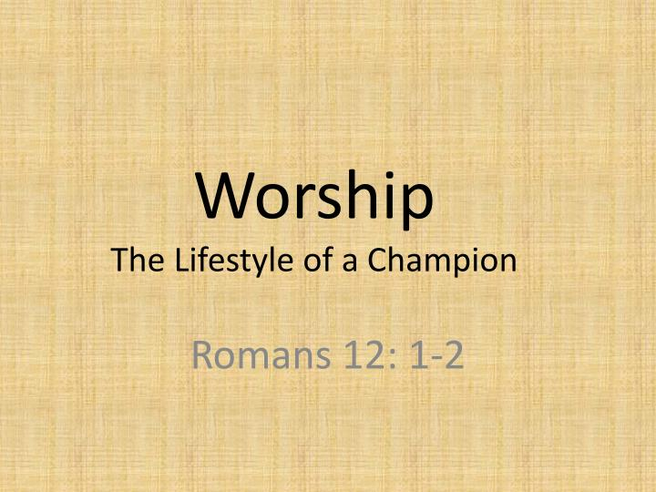 Worship the lifestyle of a champion