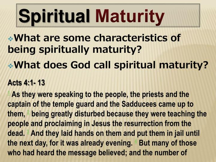 What are some characteristics of being spiritually maturity