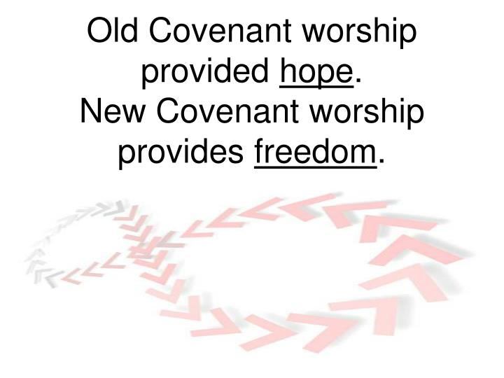 Old Covenant worship provided