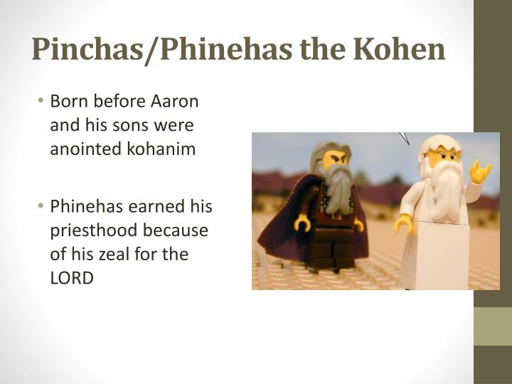 Pinchas/Phinehas the