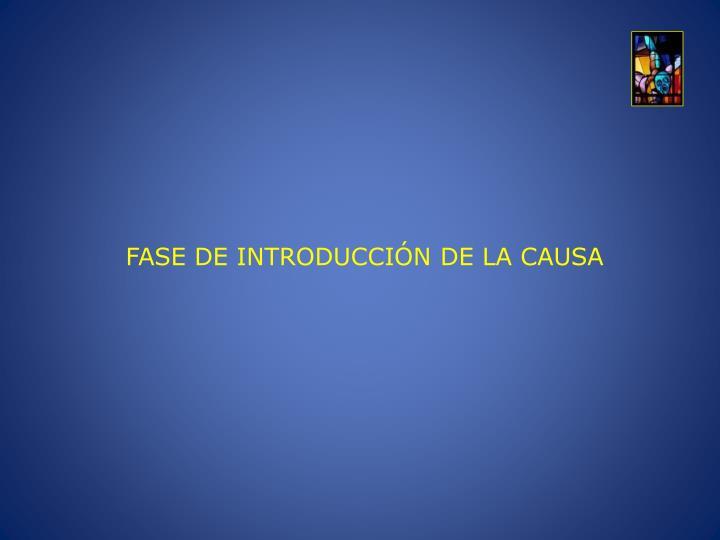 FASE DE INTRODUCCIÓN DE LA CAUSA