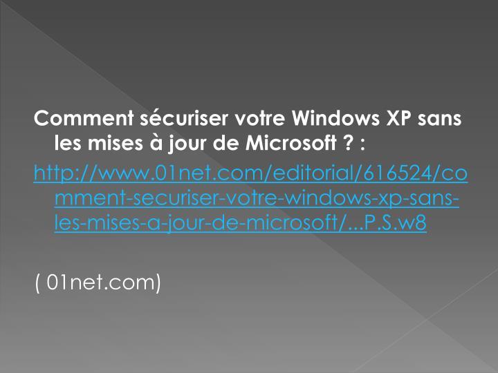 Comment sécuriser votre Windows XP sans les mises à jour de Microsoft ? :