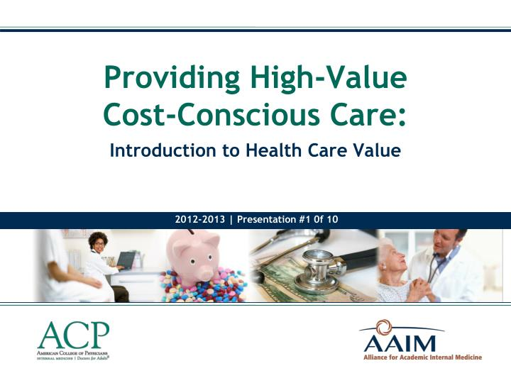 Providing high value cost conscious care