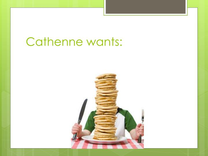 Cathenne wants