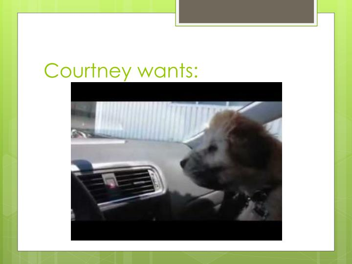 Courtney wants: