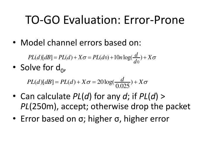 TO-GO Evaluation: Error-Prone