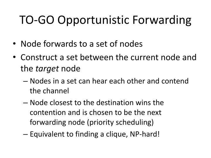 TO-GO Opportunistic Forwarding
