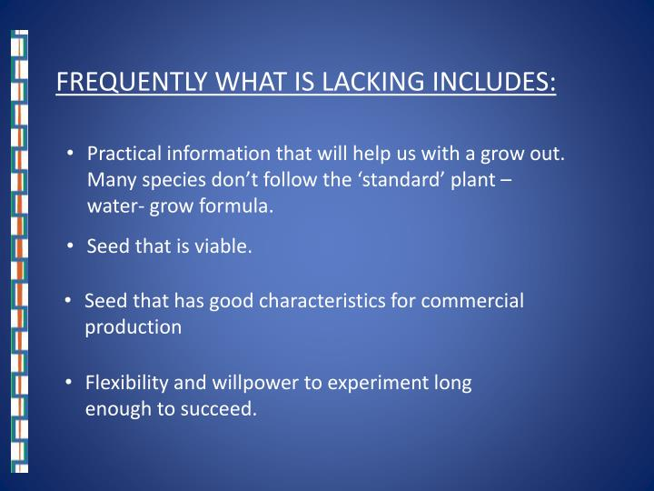 FREQUENTLY WHAT IS LACKING INCLUDES: