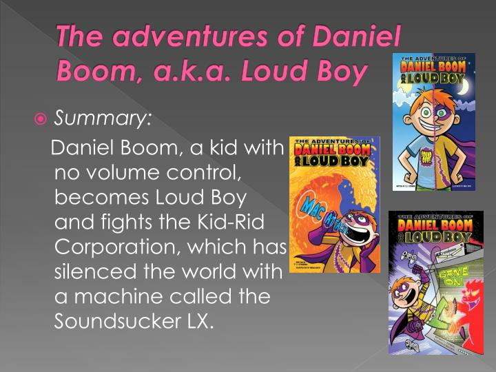 The adventures of Daniel Boom, a.k.a. Loud Boy