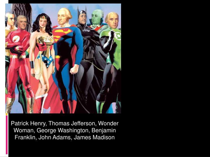 Patrick Henry, Thomas Jefferson, Wonder Woman, George Washington, Benjamin Franklin, John Adams, James Madison