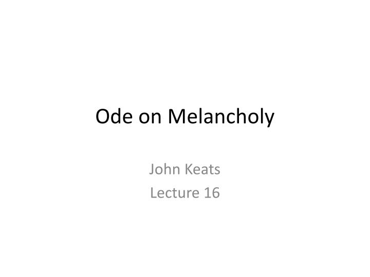 Ode on melancholy
