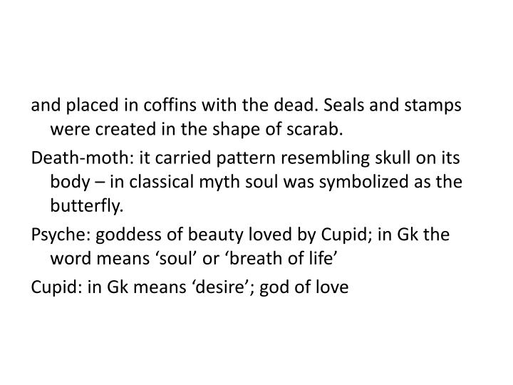 and placed in coffins with the dead. Seals and stamps were created in the shape of scarab.