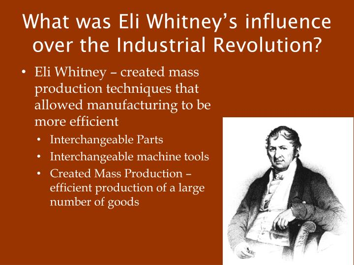 What was Eli Whitney's influence over the Industrial Revolution?
