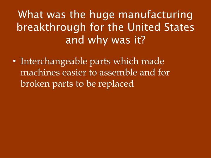 What was the huge manufacturing breakthrough for the United States and why was it?