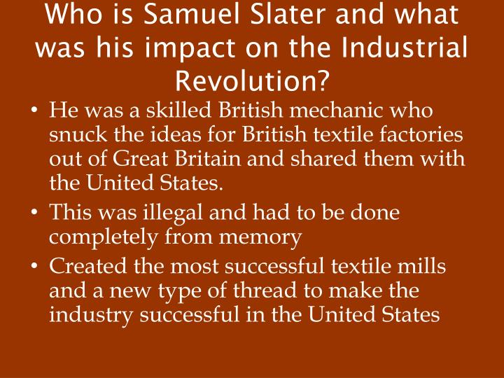 Who is Samuel Slater and what was his impact on the Industrial Revolution?