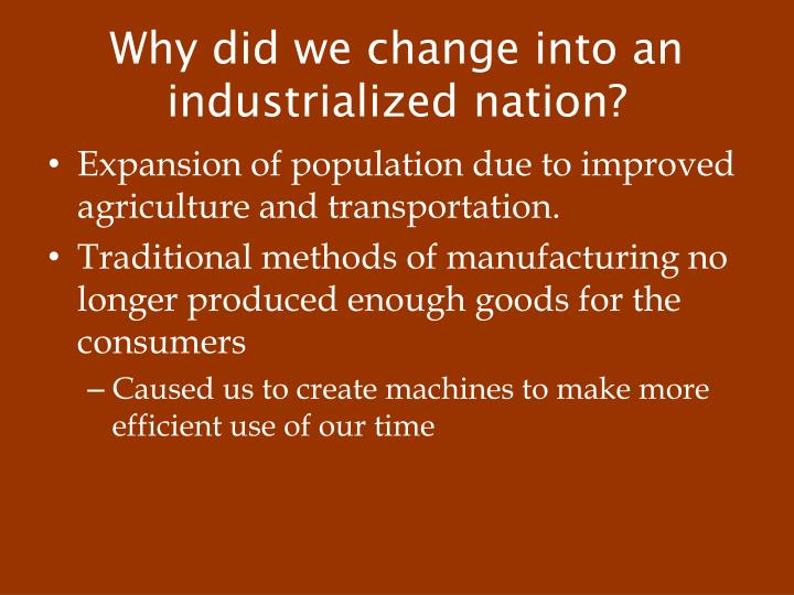 Why did we change into an industrialized nation?