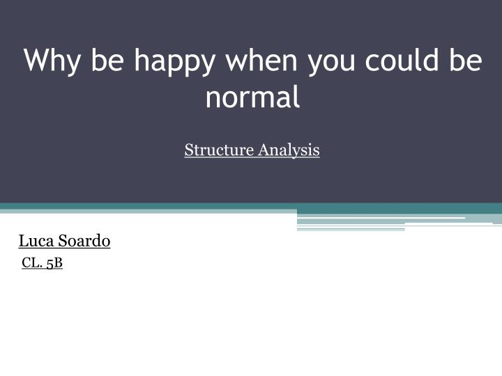 Why be happy when you could be normal