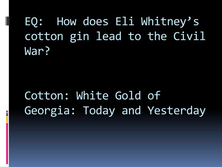 EQ:  How does Eli Whitney's cotton gin lead to the Civil War?