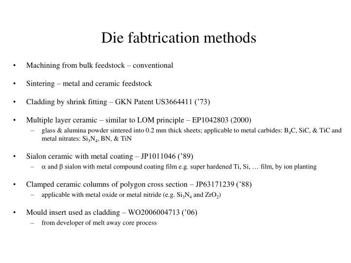 Die fabtrication methods