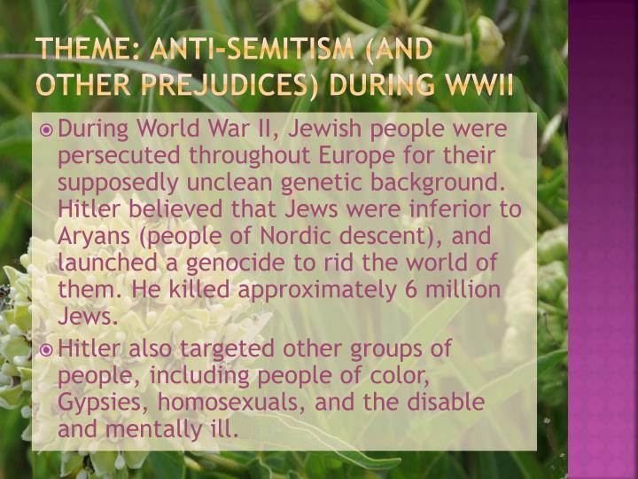 Theme: Anti-Semitism (and other prejudices) during WWII