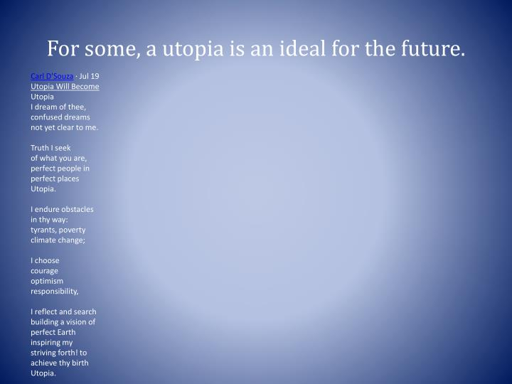 For some, a utopia is an ideal for the future.