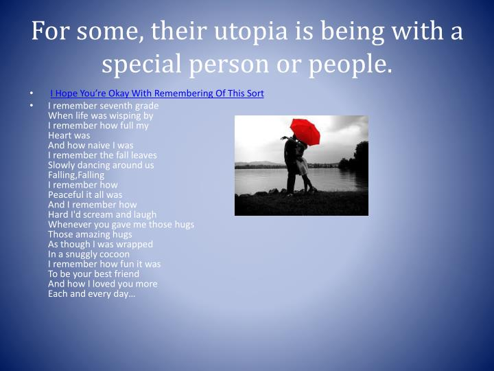 For some, their utopia is being with a special person or people.