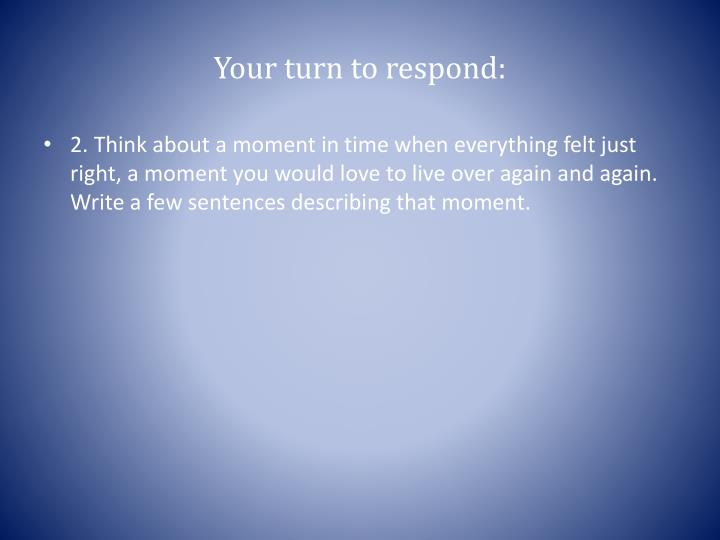 Your turn to respond:
