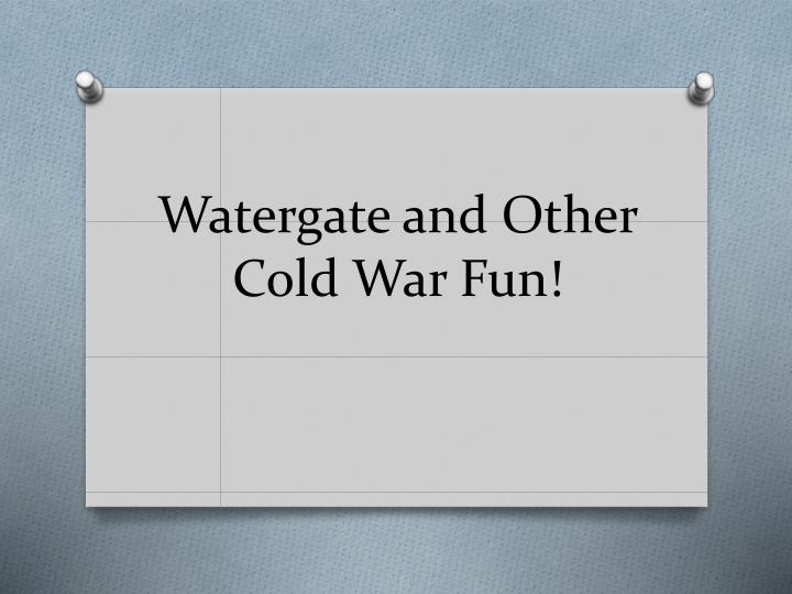 Watergate and other cold war fun