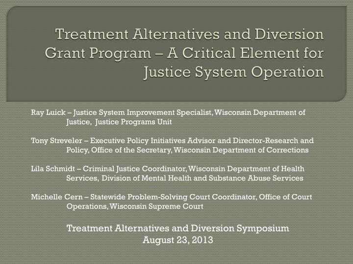 Treatment alternatives and diversion grant program a critical element for justice system operation