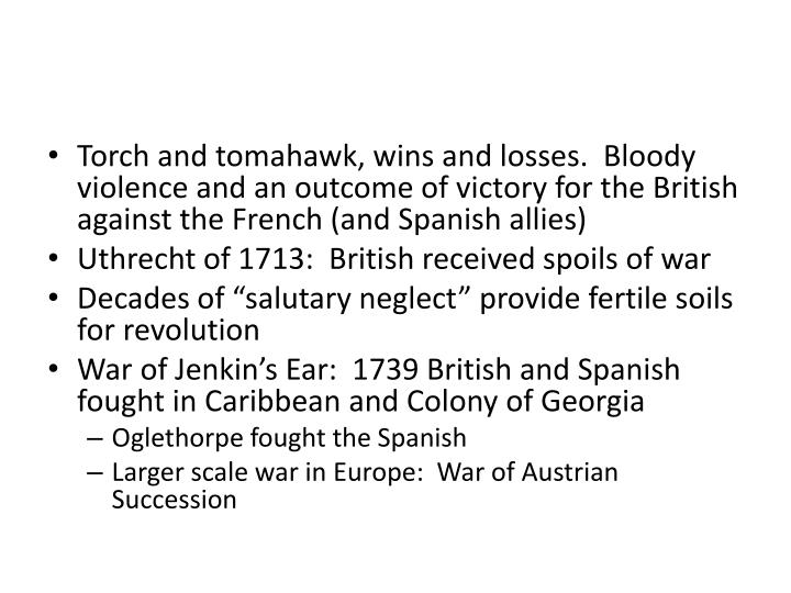Torch and tomahawk, wins and losses.  Bloody violence and an outcome of victory for the British against the French (and Spanish allies)